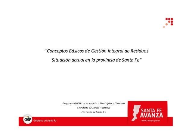 """""""Conceptos Básicos de Gestión Integral de Residuos Situación actual en la provincia de Santa Fe""""  Programa GIRSU de asiste..."""