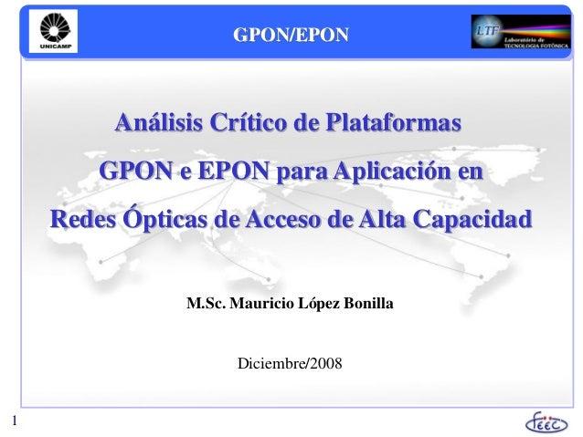M.Sc. Mauricio López Bonilla Diciembre/2008 Análisis Crítico de Plataformas GPON e EPON para Aplicación en Redes Ópticas d...