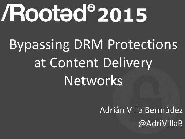 Bypassing DRM Protections at Content Delivery Networks Adrián Villa Bermúdez @AdriVillaB
