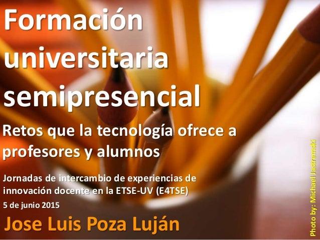 Photoby:MichaelJastremski Formación universitaria semipresencial Jornadas de intercambio de experiencias de innovación doc...