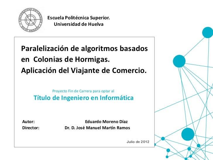 Escuela Politécnica Superior.               Universidad de HuelvaParalelización de algoritmos basadosen Colonias de Hormig...