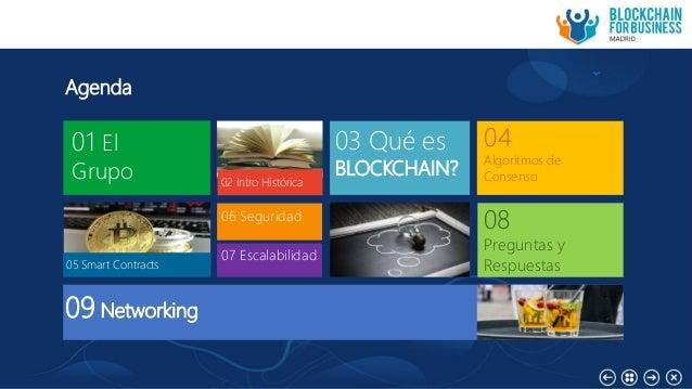 Agenda 01 El Grupo 02 Intro Histórica 03 Qué es BLOCKCHAIN? 04 Algoritmos de Consenso 05 Smart Contracts 08 Preguntas y Re...