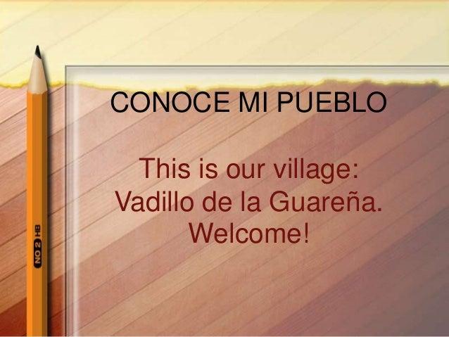 CONOCE MI PUEBLO This is our village: Vadillo de la Guareña. Welcome!