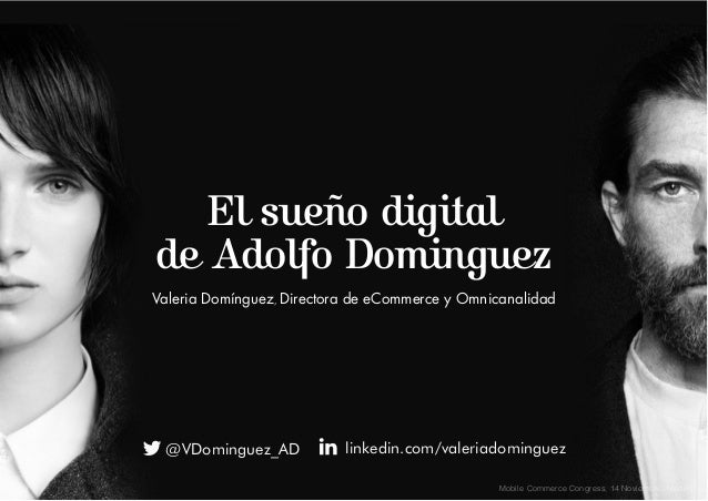 ADOLFO DOMINGUEZ | VENTA 360º @VDominguez_AD linkedin.com/valeriadominguez El sueño digital de Adolfo Dominguez Mobile Com...