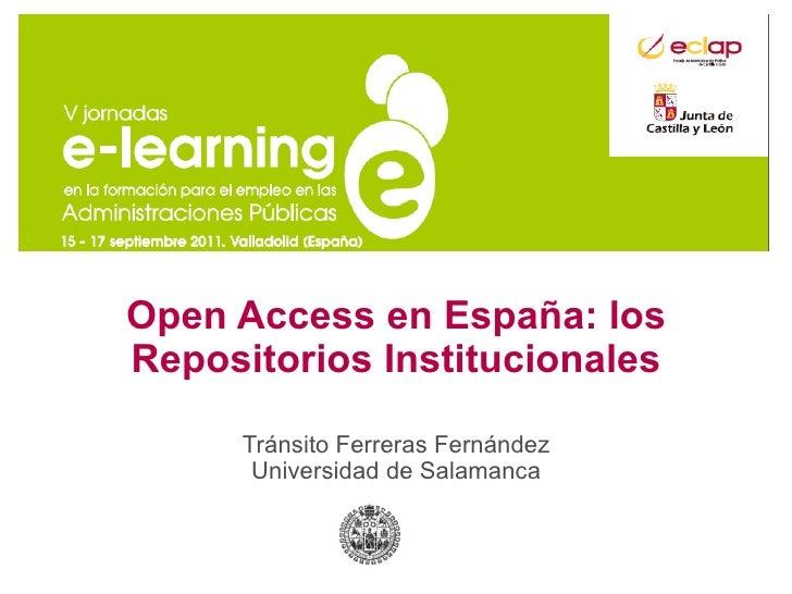 Open Access en España: los Repositorios Institucionales Tránsito Ferreras Fernández Universidad de Salamanca