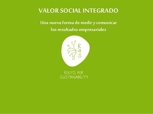 VALOR SOCIAL INTEGRADO Una nuevaforma de medir y comunicar los resultados empresariales