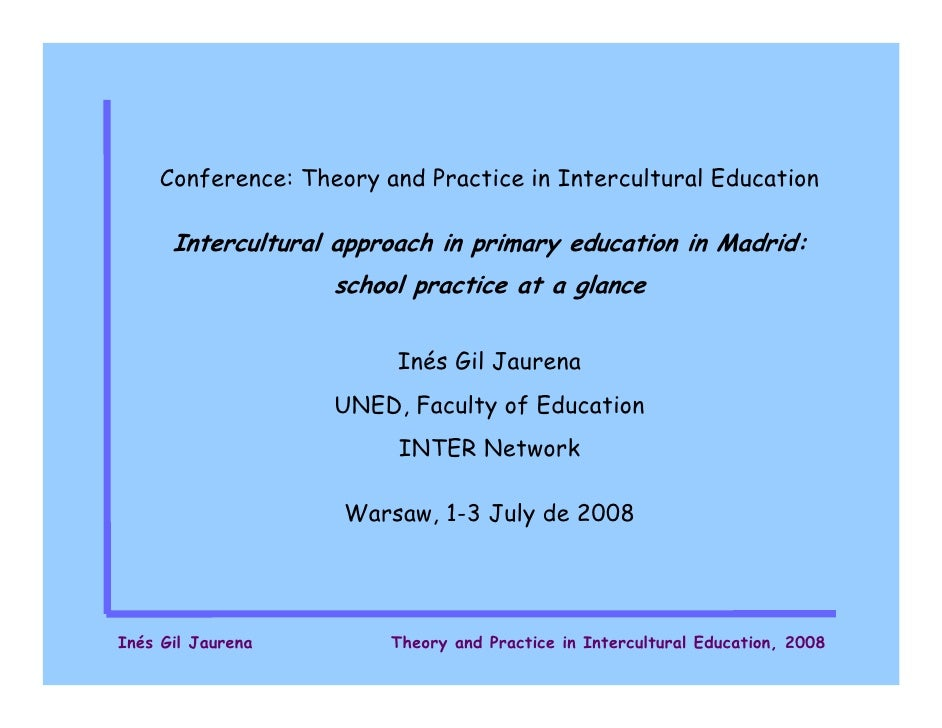 Conference: Theory and Practice in Intercultural Education        Intercultural approach in primary education in Madrid:  ...