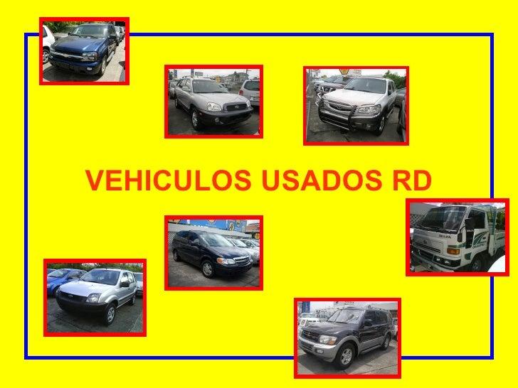 <ul><li>VEHICULOS USADOS RD </li></ul>