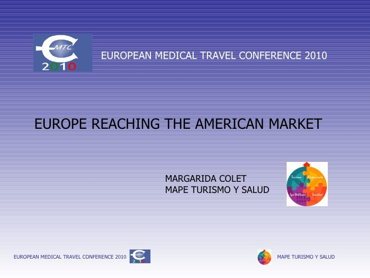 EUROPE REACHING THE AMERICAN MARKET MARGARIDA COLET MAPE TURISMO Y SALUD EUROPEAN MEDICAL TRAVEL CONFERENCE 2010