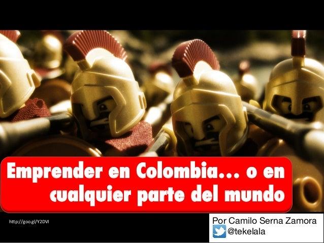 """Emprender en Colombia… o encualquier parte del mundoh""""p://goo.gl/Y2DVI  Por Camilo Serna Zamora@tekelala"""