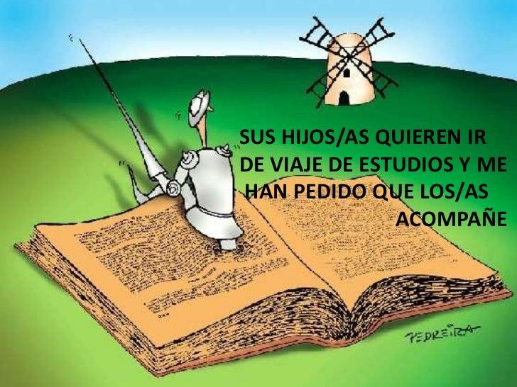 SUS HIJOS/AS QUIEREN IR <br />DE VIAJE DE ESTUDIOS Y ME<br /> HAN PEDIDO QUE LOS/AS <br />                              AC...