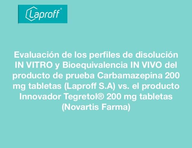 Evaluación de los perfiles de disolución IN VITRO y Bioequivalencia IN VIVO del producto de prueba Carbamazepina 200 mg tab...
