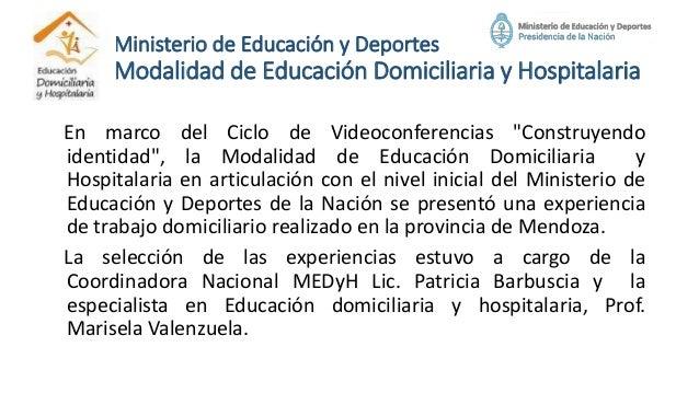 Ministerio de Educación y Deportes Modalidad de Educación Domiciliaria y Hospitalaria En marco del Ciclo de Videoconferenc...