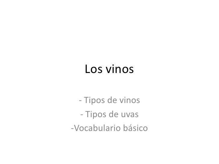 Los vinos<br /><ul><li> Tipos de vinos