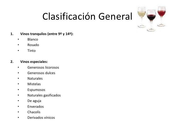 Classificación de los vinos<br />Clasificación General: Clasifica a los vinos según su forma de elaboración, abarcando tod...