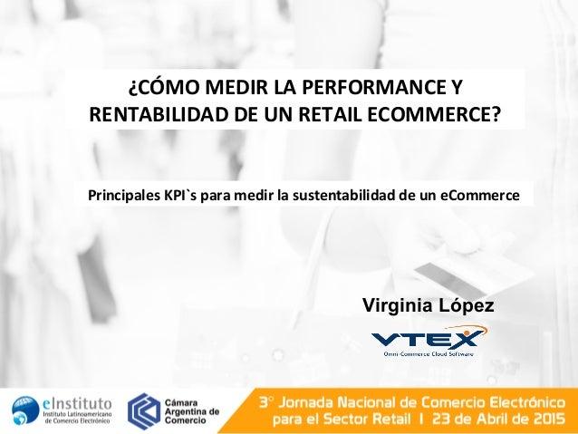 ¿CÓMO  MEDIR  LA  PERFORMANCE  Y   RENTABILIDAD  DE  UN  RETAIL  ECOMMERCE?   Principales  KPI`s  ...