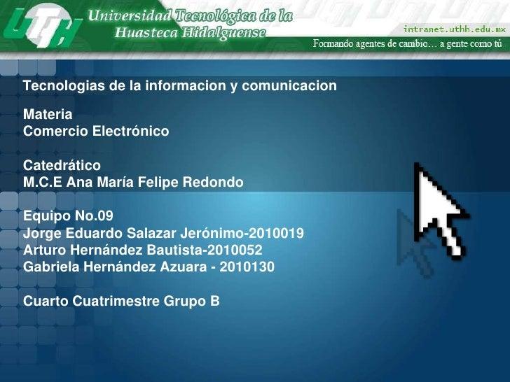 Tecnologias de la informacion y comunicacionMateriaComercio ElectrónicoCatedráticoM.C.E Ana María Felipe RedondoEquipo No....