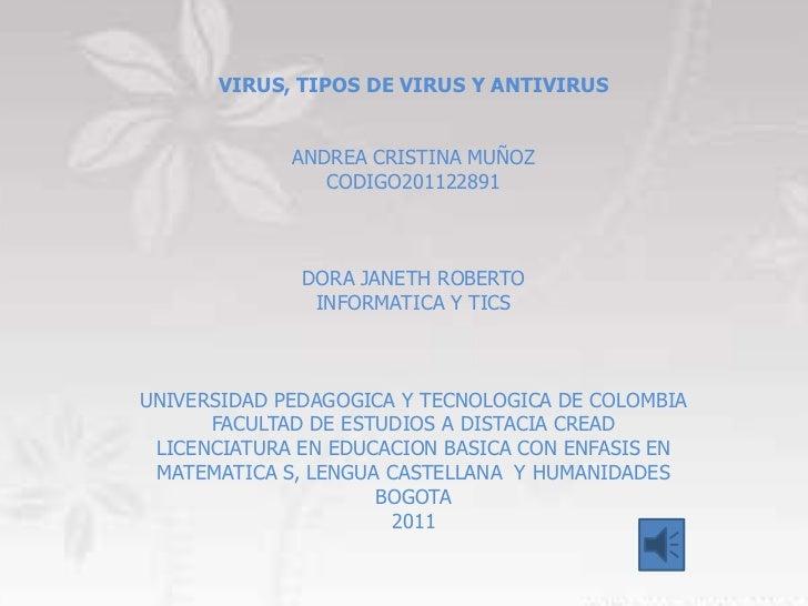 VIRUS, TIPOS DE VIRUS Y ANTIVIRUS             ANDREA CRISTINA MUÑOZ                CODIGO201122891              DORA JANET...