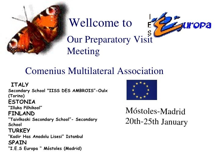 Comenius Multilateral Association Our Preparatory Visit Meeting Móstoles-Madrid  20th-25th January Wellcome to ITALY Secon...