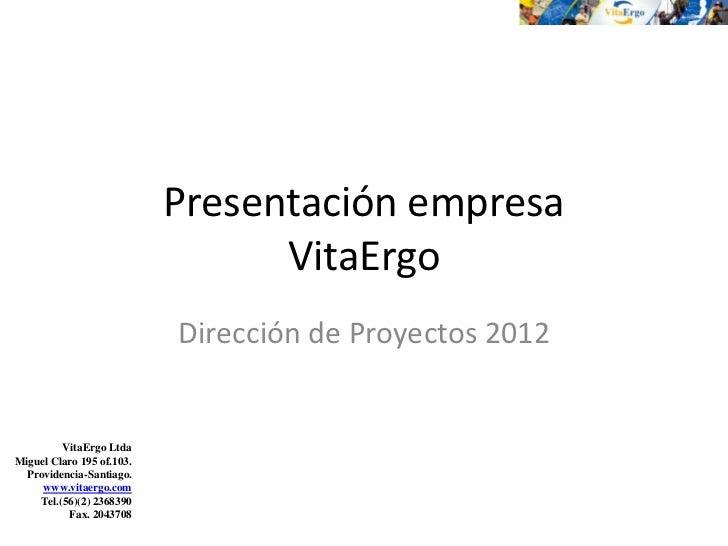 Presentación empresa                                 VitaErgo                           Dirección de Proyectos 2012       ...