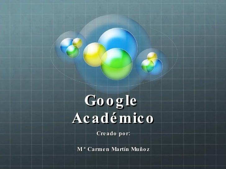 Google  Académico Creado por: M ª Carmen Martín Muñoz