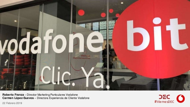#ViernesDEC Roberto Franza – Director Marketing Particulares Vodafone Carmen López-Suevos – Directora Experiencia de Clien...