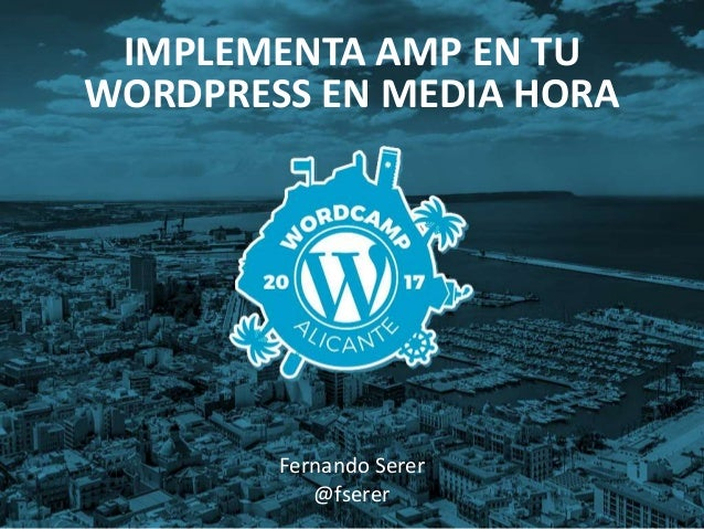 IMPLEMENTA AMP EN TU WORDPRESS EN MEDIA HORA Fernando Serer @fserer