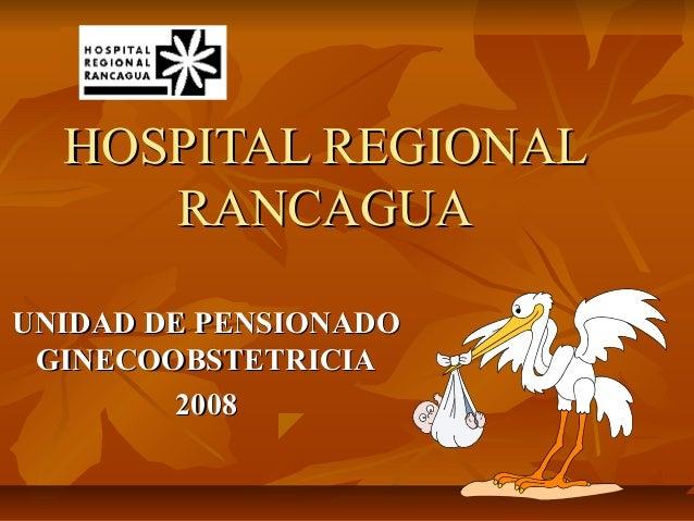 HOSPITAL REGIONALHOSPITAL REGIONALRANCAGUARANCAGUAUNIDAD DE PENSIONADOUNIDAD DE PENSIONADOGINECOOBSTETRICIAGINECOOBSTETRIC...