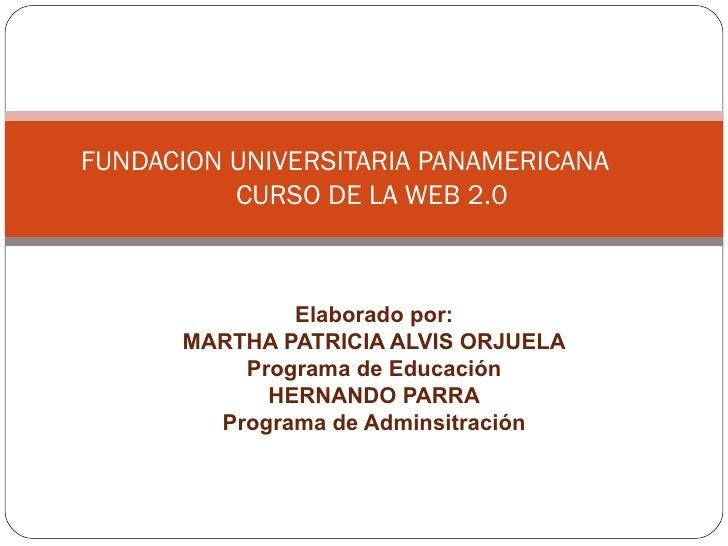 Elaborado por: MARTHA PATRICIA ALVIS ORJUELA Programa de Educación HERNANDO PARRA Programa de Adminsitración FUNDACION UNI...
