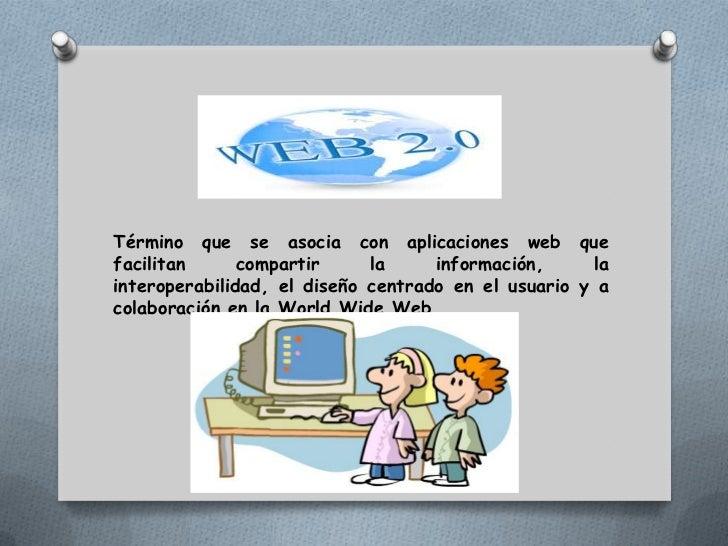 Término que se asocia con aplicaciones web que facilitan compartir la información, la interoperabilidad, el diseño centrad...