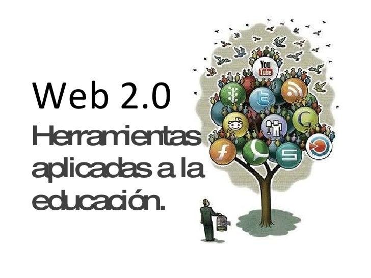 Web 2.0 Herramientas  aplicadas a la  educación.