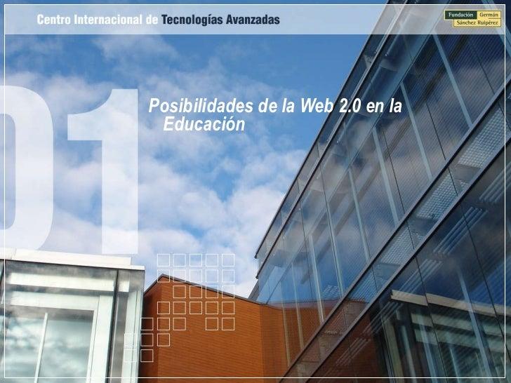 <ul><li>Posibilidades de la Web 2.0 en la Educación  </li></ul>