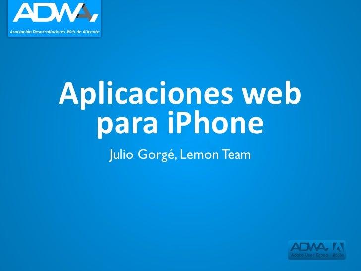 Aplicaciones  web   para  iPhone    Julio Gorgé, Lemon Team