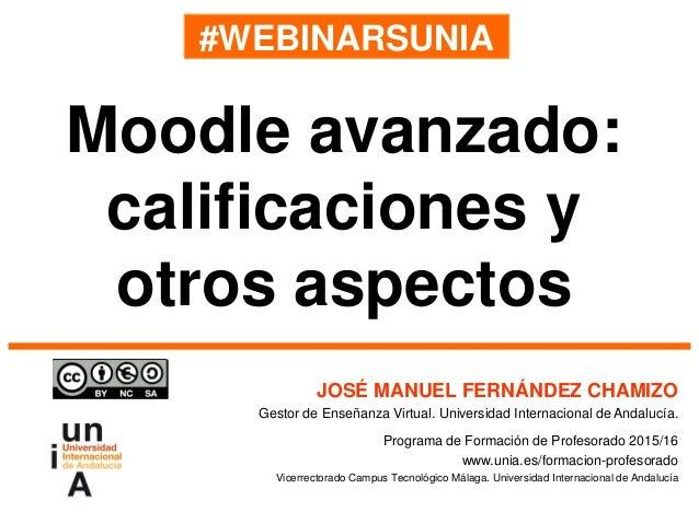 #WEBINARSUNIA JOSÉ MANUEL FERNÁNDEZ CHAMIZO Gestor de Enseñanza Virtual. Universidad Internacional de Andalucía. Programa ...
