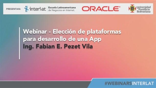 Webinar - Elección de plataformas para desarrollo de una App Ing. Fabian E. Pezet Vila  #FormaciónEBusiness