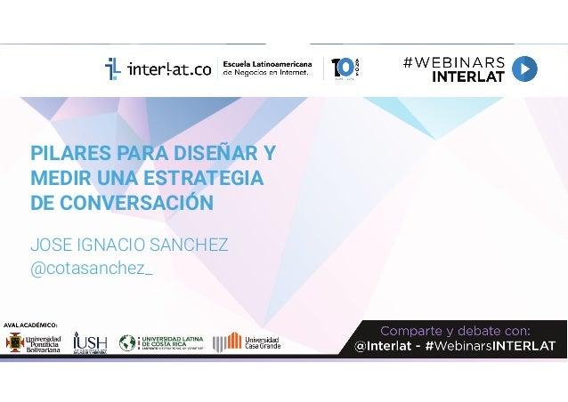 PILARES PARA DISEÑAR Y MEDIR UNA ESTRATEGIA DE CONVERSACIÓN JOSE IGNACIO SANCHEZ @cotasanchez_
