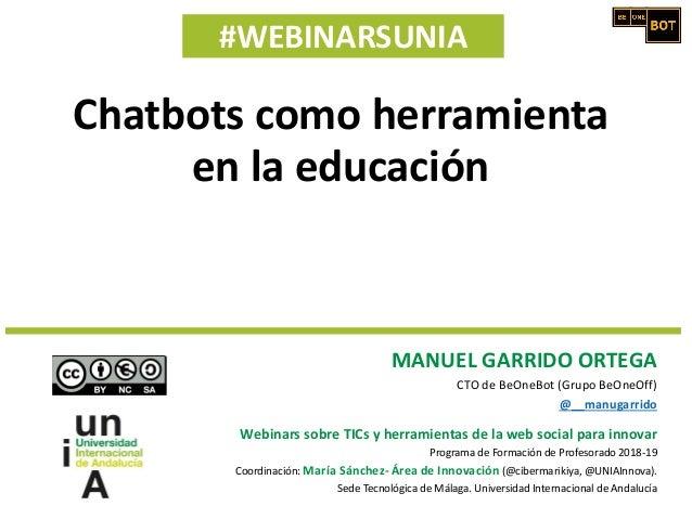 #WEBINARSUNIA MANUEL GARRIDO ORTEGA CTO de BeOneBot (Grupo BeOneOff) @__manugarrido Webinars sobre TICs y herramientas de ...