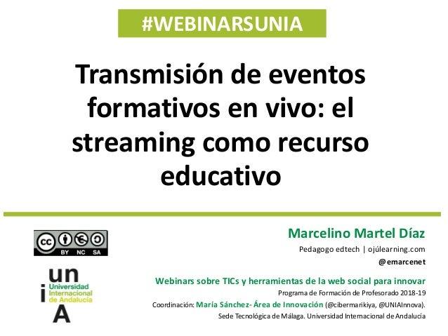 #WEBINARSUNIA Marcelino Martel Díaz Pedagogo edtech | ojúlearning.com @emarcenet Webinars sobre TICs y herramientas de la ...