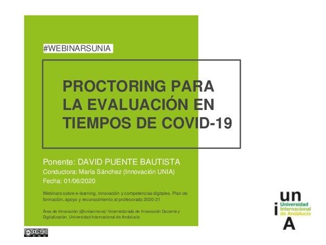 PROCTORING PARA LA EVALUACIÓN EN TIEMPOS DE COVID-19 Ponente: DAVID PUENTE BAUTISTA Conductora: María Sánchez (Innovación ...