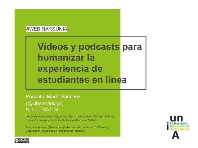 Vídeos y podcasts para humanizar la experiencia de estudiantes en línea Ponente: María Sánchez (@cibermarikiya) Fecha: 14/...