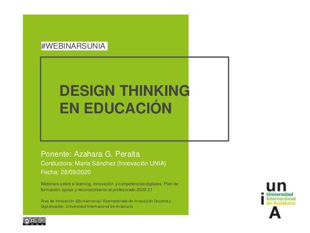 DESIGN THINKING EN EDUCACIÓN Ponente: Azahara G. Peralta Conductora: María Sánchez (Innovación UNIA) Fecha: 28/09/2020 #WE...