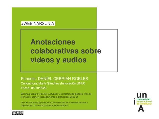 Anotaciones colaborativas sobre vídeos y audios Ponente: DANIEL CEBRIÁN ROBLES Conductora: María Sánchez (Innovación UNIA)...