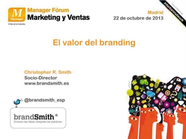 """El valor del Branding"" Manager Forum Madrid. Octubre 2013"