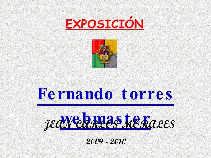 EXPOSICIÓN Fernando torres webmaster JEAN CARLOS MORALES 2009 - 2010