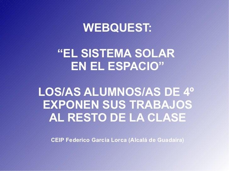 """WEBQUEST:   """"EL SISTEMA SOLAR     EN EL ESPACIO""""LOS/AS ALUMNOS/AS DE 4º EXPONEN SUS TRABAJOS  AL RESTO DE LA CLASE CEIP Fe..."""