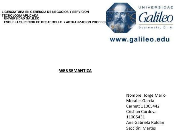 LICENCIATURA EN GERENCIA DE NEGOCIOS Y SERVICION TECNOLOGIA APLICADA UNIVERSIDAD GALILEO ESCUELA SUPERIOR DE DESARROLLO Y ...