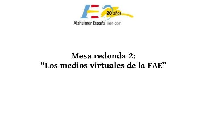 """Mesa redonda 2:  """" Los medios virtuales de la FAE"""""""