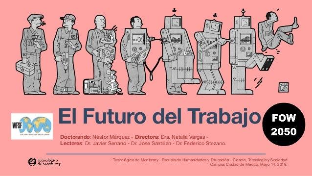El Futuro del Trabajo. Tecnológico de Monterrey - Escuela de Humanidades y Educación - Ciencia, Tecnología y Sociedad Cam...