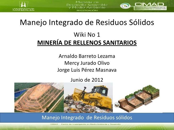 Manejo Integrado de Residuos Sólidos               Wiki No 1    MINERÍA DE RELLENOS SANITARIOS            Arnaldo Barreto ...