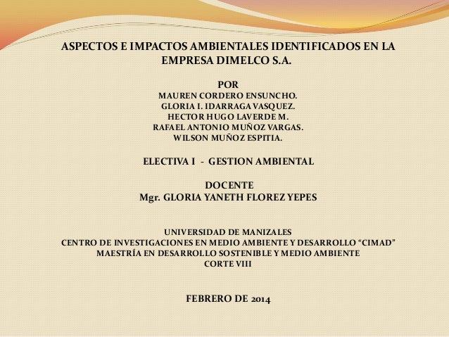 ASPECTOS E IMPACTOS AMBIENTALES IDENTIFICADOS EN LA EMPRESA DIMELCO S.A. POR MAUREN CORDERO ENSUNCHO. GLORIA I. IDARRAGA V...